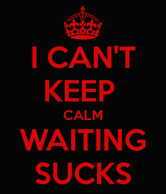 i-can-t-keep-calm-waiting-sucks